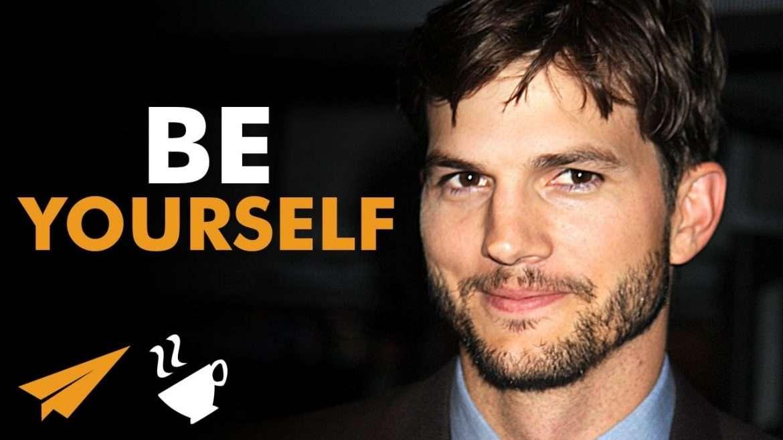 Ashton Kutcher - Be YOURSELF