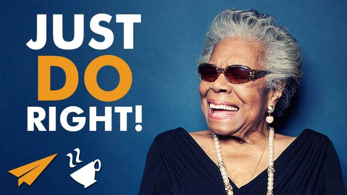 Maya Angelou - Just do RIGHT!