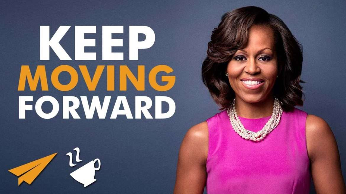 Michelle Obama - Keep moving FORWARD