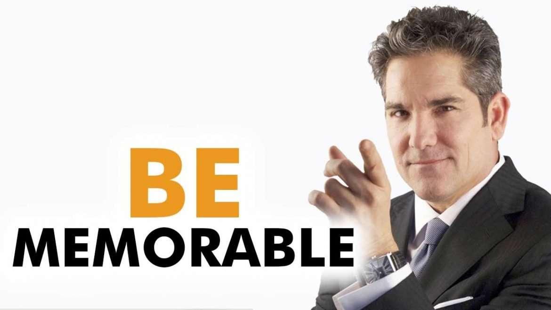 Grant Cardone - Be memorable!