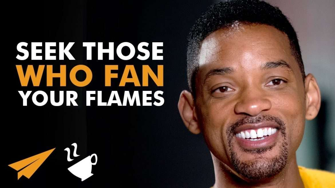 "Will Smith - ""FIND People That FEED Your FLAME!"""
