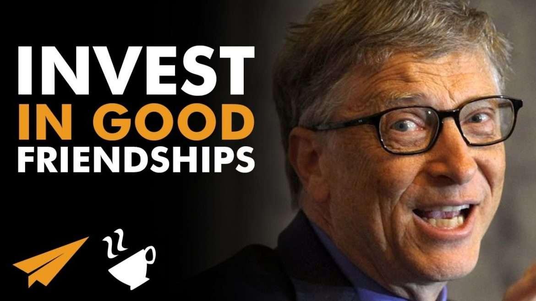 """Bill Gates - """"INVEST in Good FRIENDSHIPS!"""""""