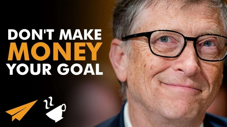 "Bill Gates - ""Don't Make MONEY Your GOAL!"""