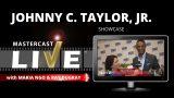 Johnny C. Taylor, Jr. (showcase) on MASTERCAST LIVE (with Maria Ngo and Ray DuGray)
